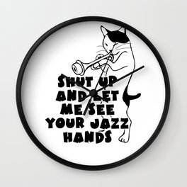 Shut Up And Let Me See Your Jazz Hands Wall Clock