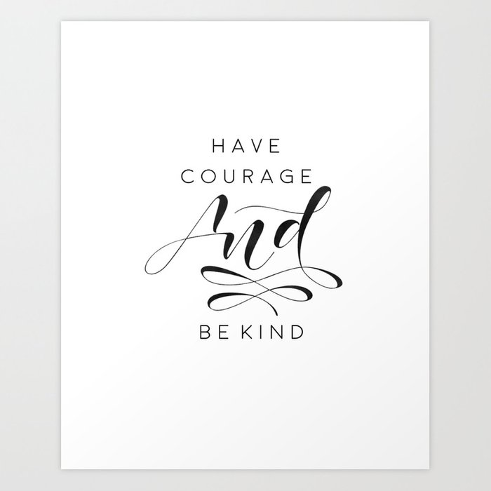 photograph regarding Have Courage and Be Kind Printable known as Include Bravery And Be Variety Print, Quotation Printable Wall Artwork, Gallery Wall Artwork, Cinderella Quotation, Dwelling D Artwork Print by means of tomoogorelica