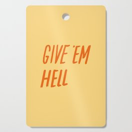 Give 'Em Hell Cutting Board