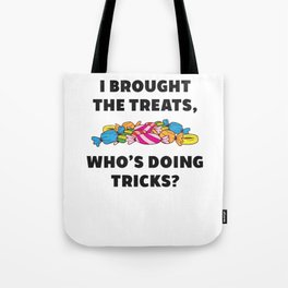 I Brought the Treats Who's Doing Tricks Funny Tote Bag