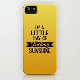 I'm A Little Ray Of Fucking Sunshine, Funny Quote iPhone Case