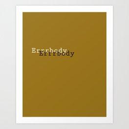 Errrbody Art Print