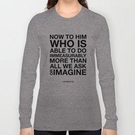 Immeasurably. Ephesians 3:20. Long Sleeve T-shirt