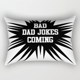 Bad dad jokes coming Rectangular Pillow