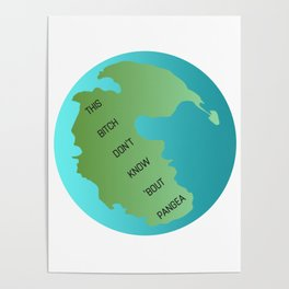 This Bitch Don't Know 'Bout Pangea Poster