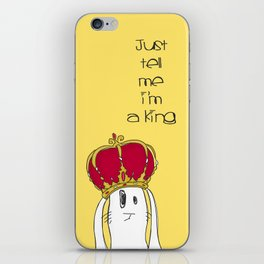 Just tell me I'm a King iPhone Skin