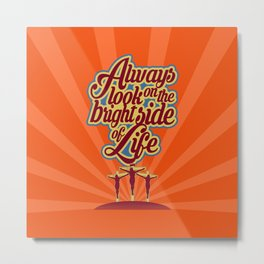 Always look on the bright side of life Metal Print