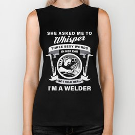 She Asked Me To Whisper Three Sexy Words In Her Ear So I Told Her I Am A Welder TShirt Biker Tank