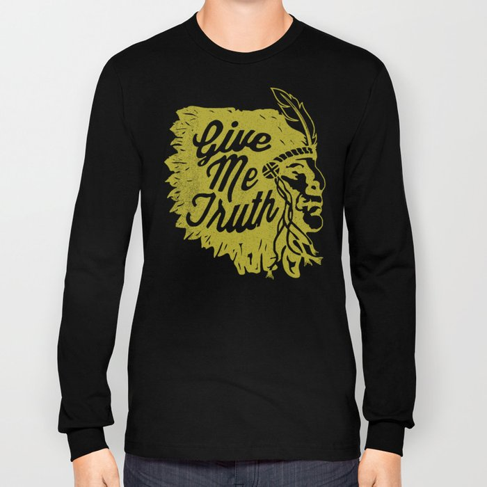 Give Me Truth Long Sleeve T-shirt