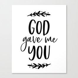GOD GAVE ME YOU by DearLilyMae Canvas Print