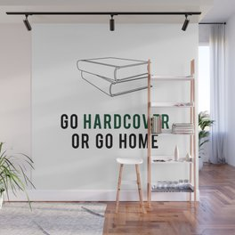 Go Hardcover or Go Home Wall Mural