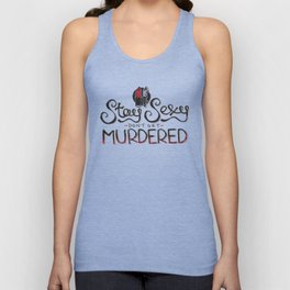 Stay Sexy & Don't Get Murdered Unisex Tank Top