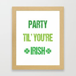 Party Til You're Irish St. Patrick's Day T-Shirt Framed Art Print