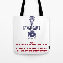 Patriotic Lacrosse If You Can't Play Nice Play Lacrosse Tote Bag