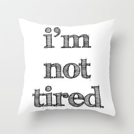 I'm not tired Throw Pillow