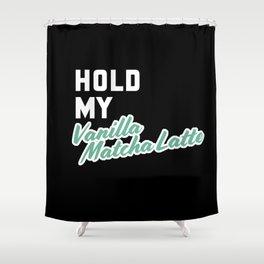 Hold my Vanilla Matcha Latte Shower Curtain
