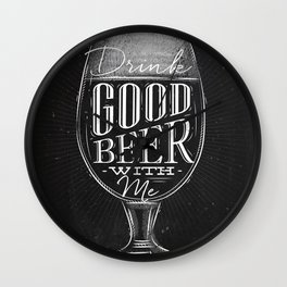 Drink good beer with me Wall Clock