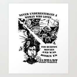 Never Underestimate, a Woman, who Loves, Tim Burton Movies, and was Born in JANUARY Art Print