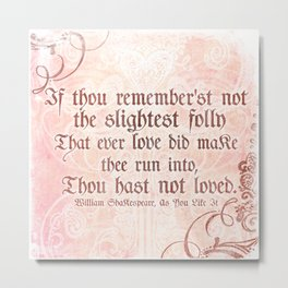 The folly of Love - As You Like It - Shakespeare Love Quote Metal Print