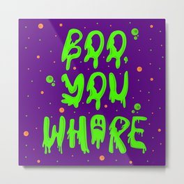 Boo you whore Metal Print
