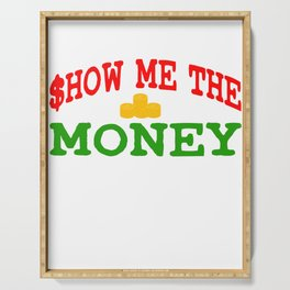 Show me The Money T-shirt For those who have or dreamed of having Money or become Rich Wealthy Serving Tray