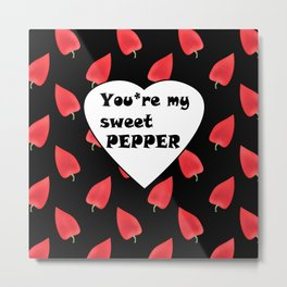 You are my sweet peppers.2 Humor . Metal Print