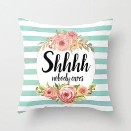 Shhh Shut up Throw Pillow