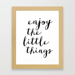 Enjoy the Little Things black and white monochrome typography poster design home decor bedroom wall Framed Art Print