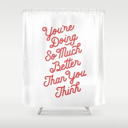 You're Doing So Much Better Than You Think inspirational typography poster bedroom wall home decor Shower Curtain