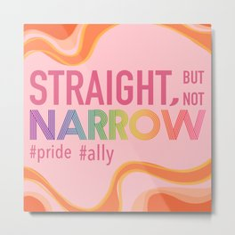 Straight But Not Narrow #pride #ally Metal Print