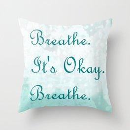 Breathe. It's Okay. Breathe.  Throw Pillow