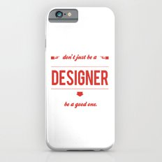 Don't just be a designer. Slim Case iPhone 6s