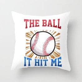 I Was Wondering Why The Ball Was Getting Larger Throw Pillow