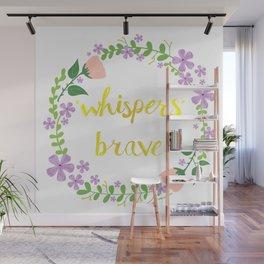 *whispers* BRAVE (light) Wall Mural