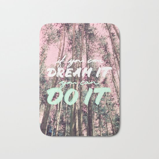If you can DREAM IT you can DO IT Bath Mat