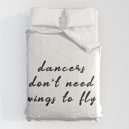 Dancers Don't Need Wings To Fly Comforters