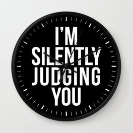 I'M SILENTLY JUDGING YOU (Black & White) Wall Clock