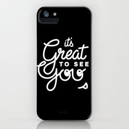 Great To See You iPhone Case