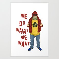 We Do What We Want Art Print