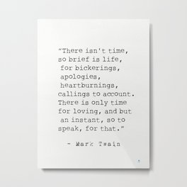"""""""There isn't time..."""" Mark Twain quote Metal Print"""