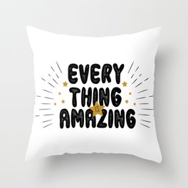 Everything is amazing - funny humor quotes typography illustration Throw Pillow
