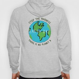 Earth Day - Stop the Madness - There is No Planet B Mother Gift Design Hoody
