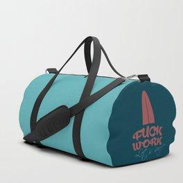 Fuck work - let's surf! Duffle Bag