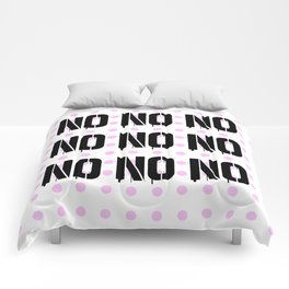 No. Nope. Nada. Nein. The Opposite of Oui. Comforters