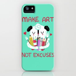 Make Art Not Excuses iPhone Case