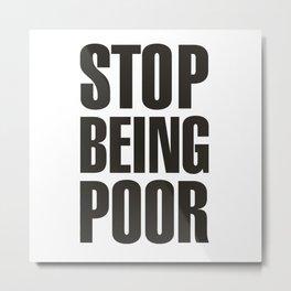 Stop Being Poor - Paris Hilton Metal Print
