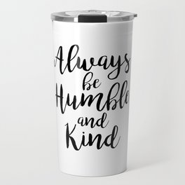 Always be Humble and Kind Travel Mug