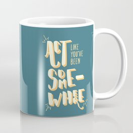 Act Like You've Been Somewhere Coffee Mug