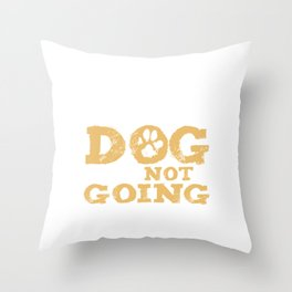 If I Can't Bring My Dog I'm Not Going Puppy Doggie Pet Owners Animal Rescue Gift Throw Pillow