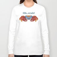 crab Long Sleeve T-shirts featuring Oh, Crab! by ArtLovePassion